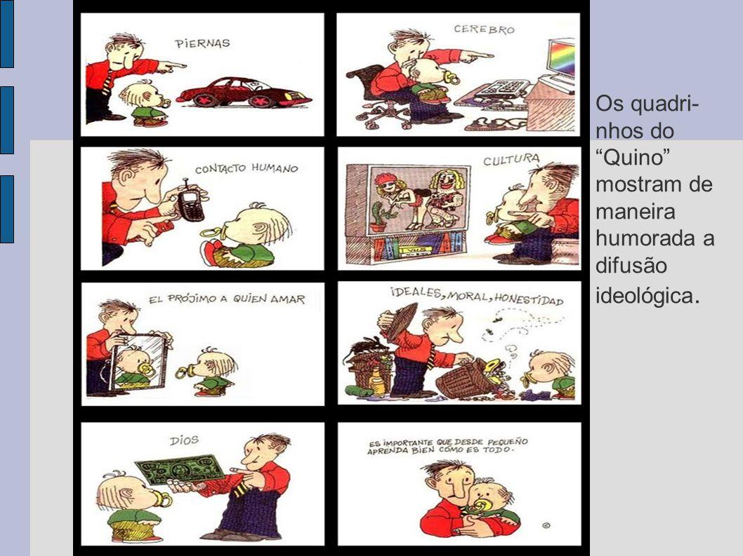 Os quadri-nhos do Quino mostram de maneira humorada a difusão ideológica.