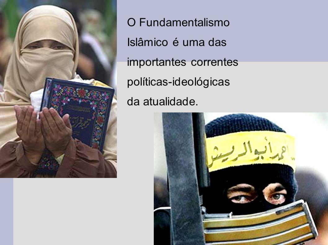 O Fundamentalismo Islâmico é uma das importantes correntes políticas-ideológicas da atualidade.