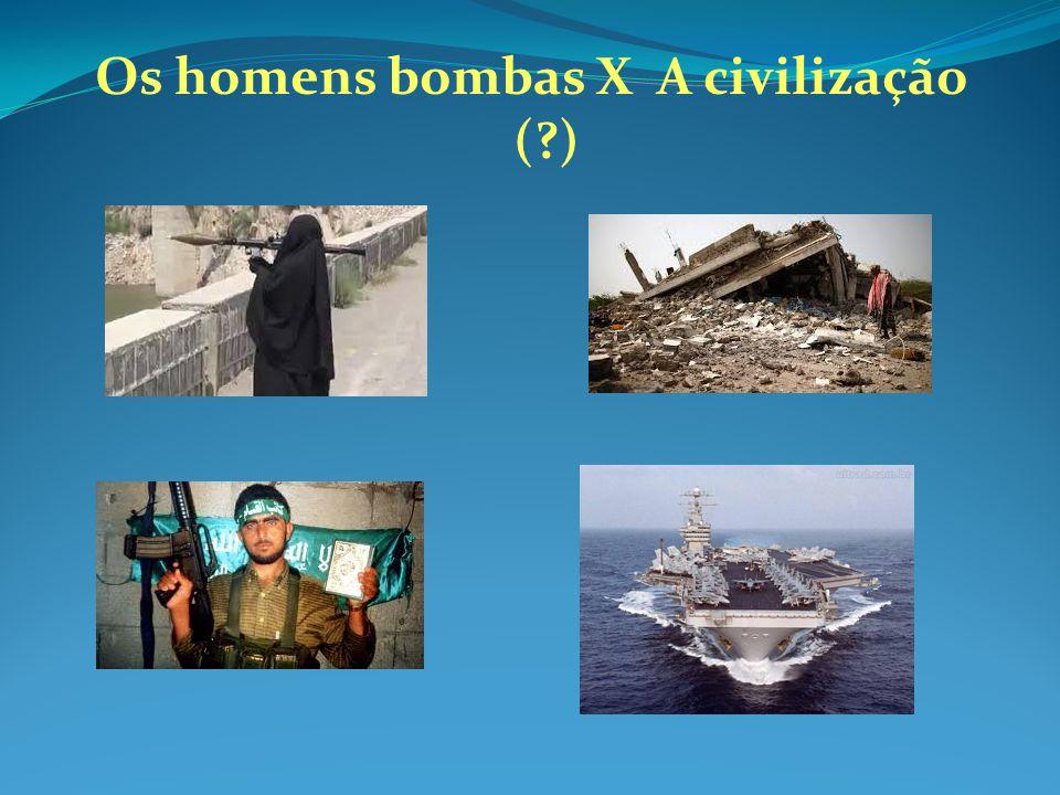 Os homens bombas X A civilização ( )