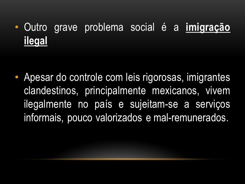 Outro grave problema social é a imigração ilegal