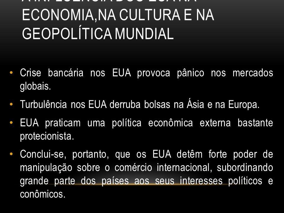 A INFLUÊNCIA DOS EUA NA ECONOMIA,NA CULTURA E NA GEOPOLÍTICA MUNDIAL