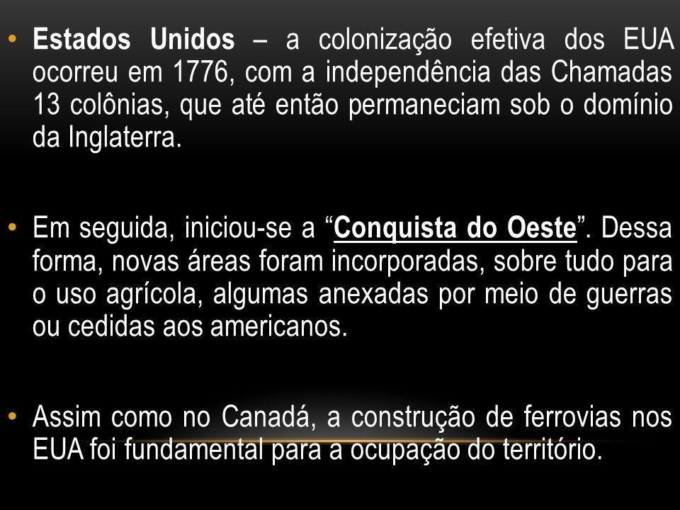 Estados Unidos – a colonização efetiva dos EUA ocorreu em 1776, com a independência das Chamadas 13 colônias, que até então permaneciam sob o domínio da Inglaterra.