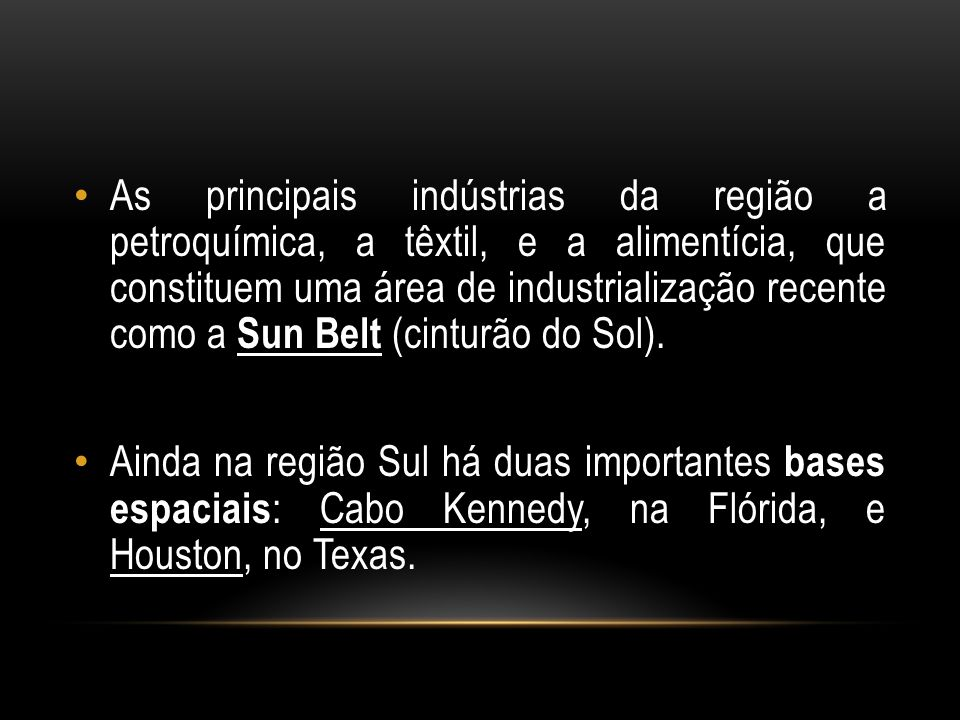 As principais indústrias da região a petroquímica, a têxtil, e a alimentícia, que constituem uma área de industrialização recente como a Sun Belt (cinturão do Sol).