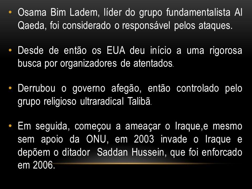 Osama Bim Ladem, líder do grupo fundamentalista Al Qaeda, foi considerado o responsável pelos ataques.