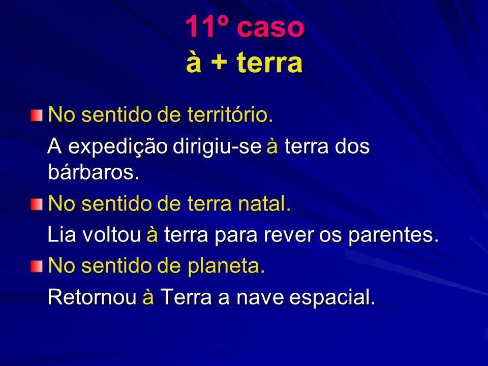 11º caso à + terra No sentido de território.