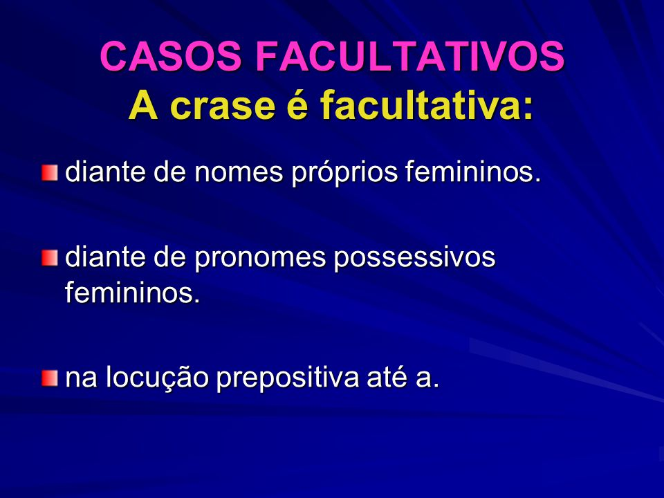 CASOS FACULTATIVOS A crase é facultativa: