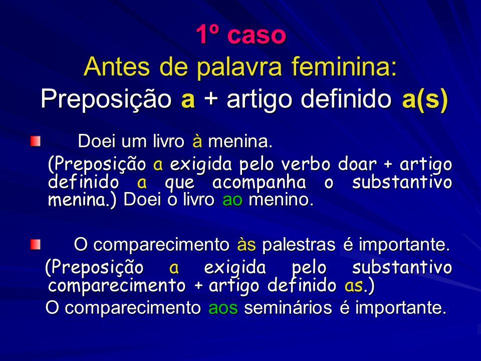 1º caso Antes de palavra feminina: Preposição a + artigo definido a(s)