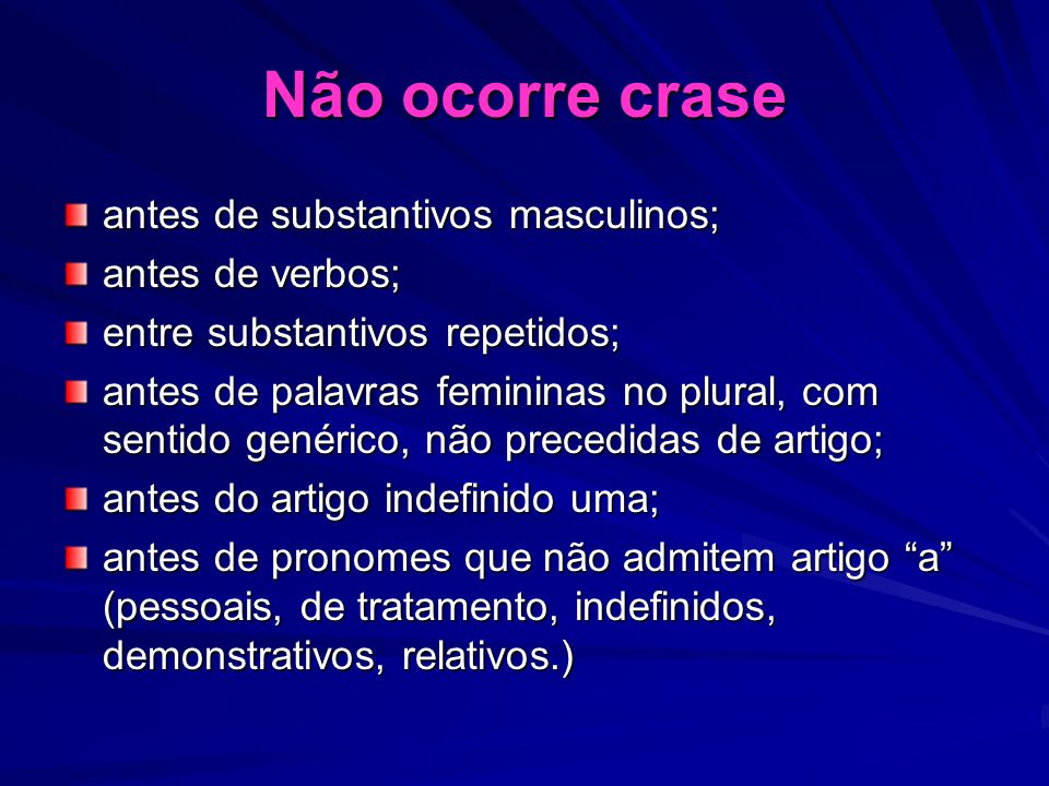 Não ocorre crase antes de substantivos masculinos; antes de verbos;