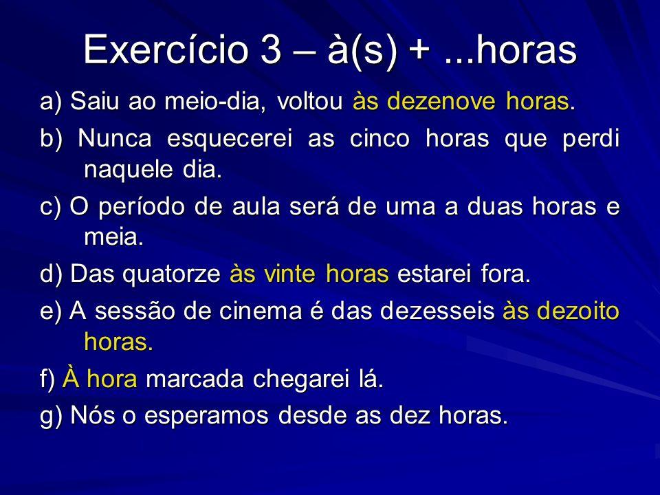 Exercício 3 – à(s) + ...horas