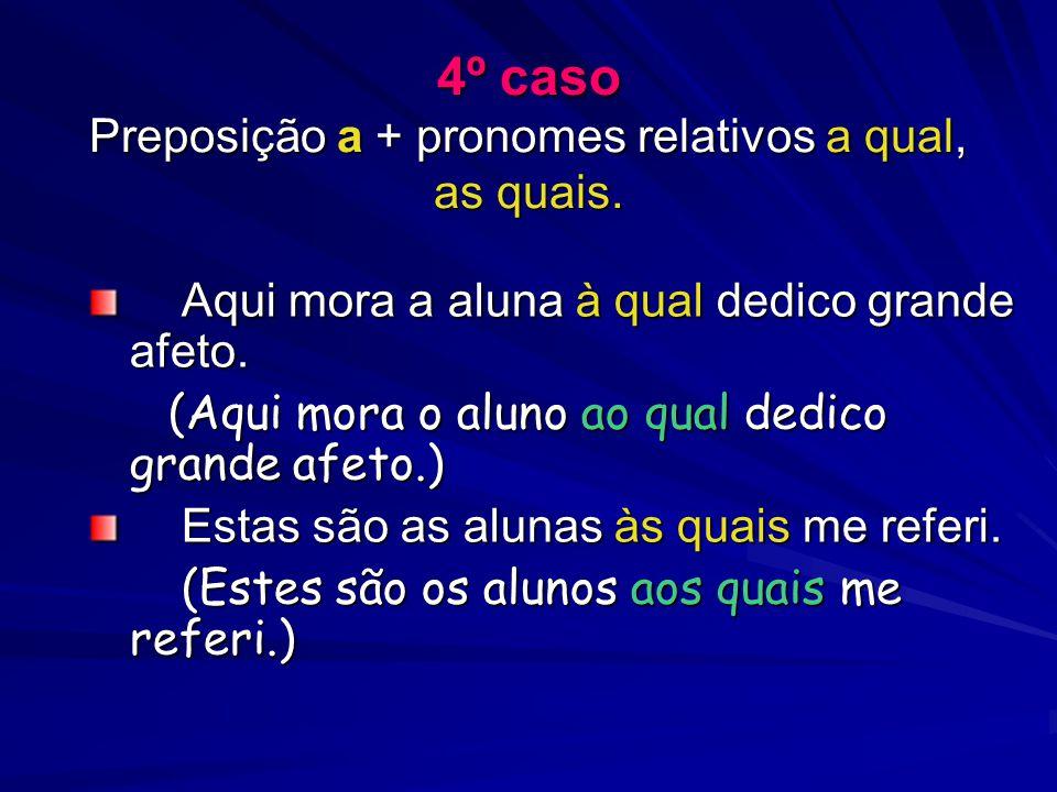 4º caso Preposição a + pronomes relativos a qual, as quais.