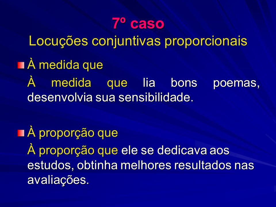 7º caso Locuções conjuntivas proporcionais