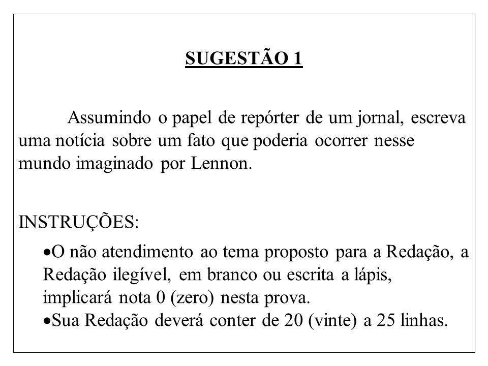 SUGESTÃO 1 Assumindo o papel de repórter de um jornal, escreva uma notícia sobre um fato que poderia ocorrer nesse mundo imaginado por Lennon.