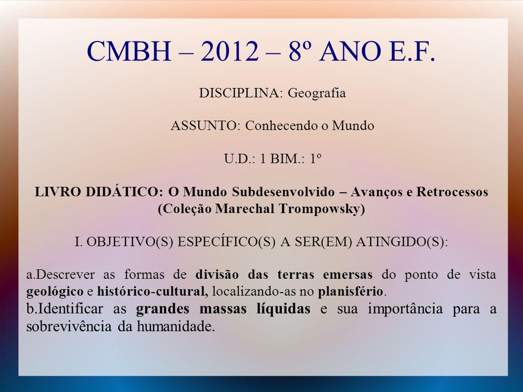 CMBH – 2012 – 8º ANO E.F. DISCIPLINA: Geografia. ASSUNTO: Conhecendo o Mundo. U.D.: 1 BIM.: 1º.