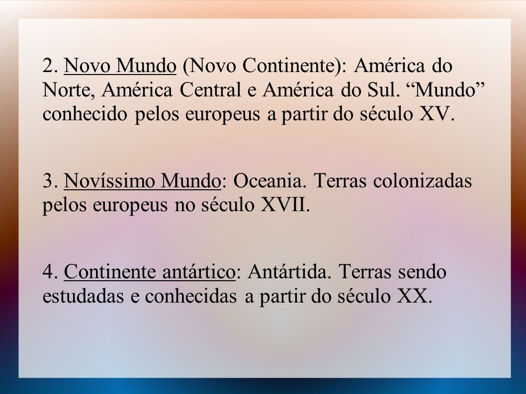 2. Novo Mundo (Novo Continente): América do Norte, América Central e América do Sul.
