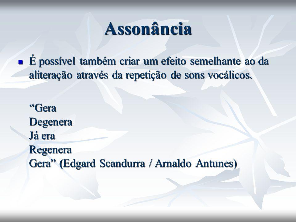 Assonância É possível também criar um efeito semelhante ao da aliteração através da repetição de sons vocálicos.