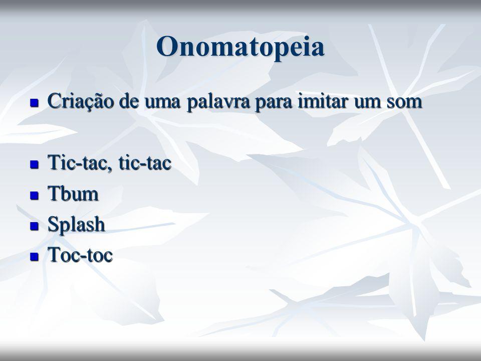 Onomatopeia Criação de uma palavra para imitar um som Tic-tac, tic-tac