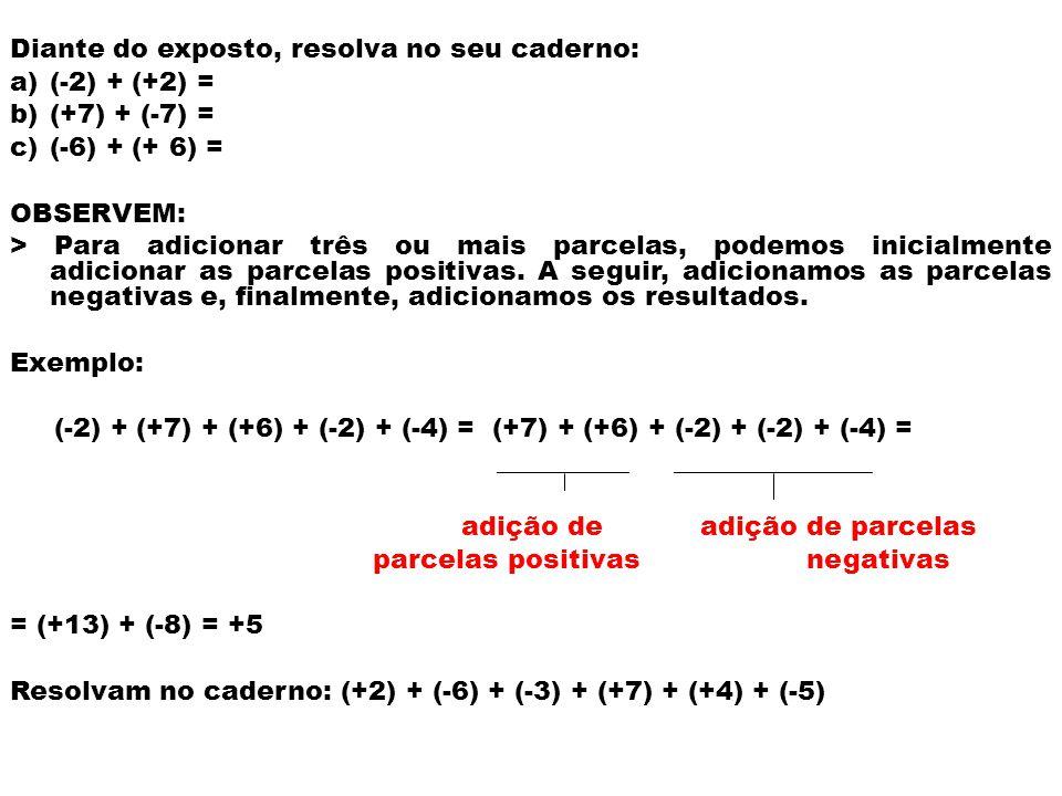 Diante do exposto, resolva no seu caderno: (-2) + (+2) = (+7) + (-7) =