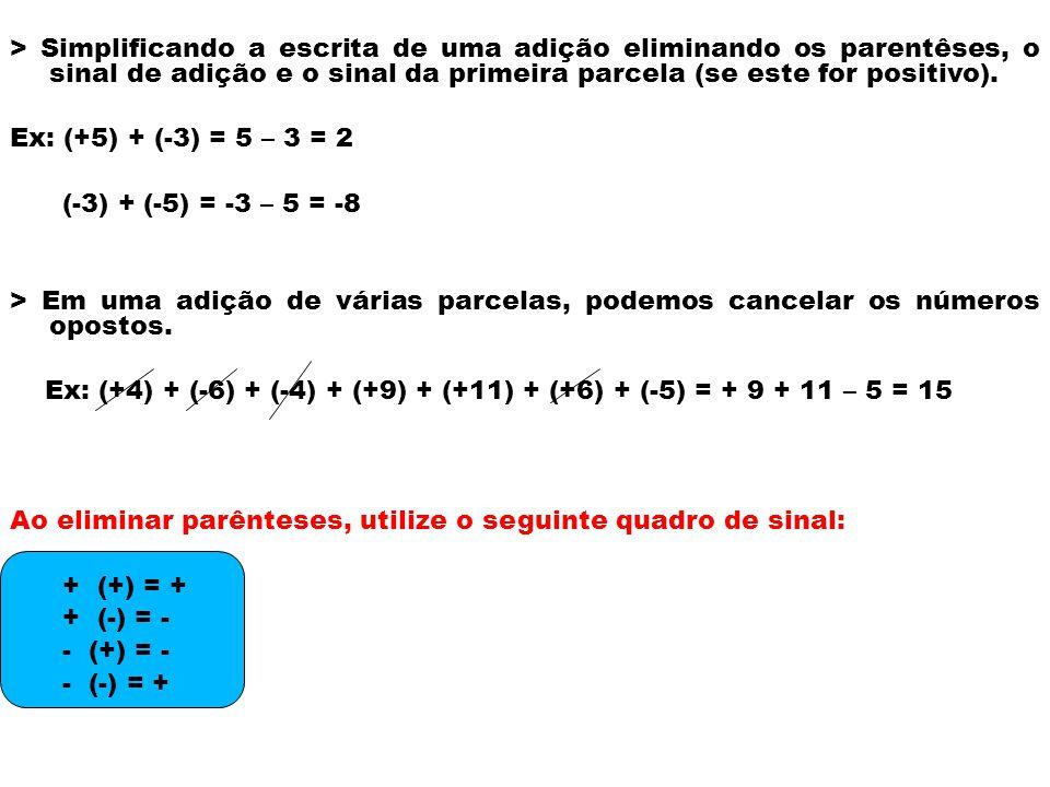Ao eliminar parênteses, utilize o seguinte quadro de sinal: + (+) = +