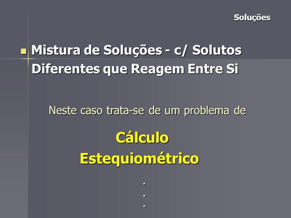 Estequiométrico . Mistura de Soluções - c/ Solutos