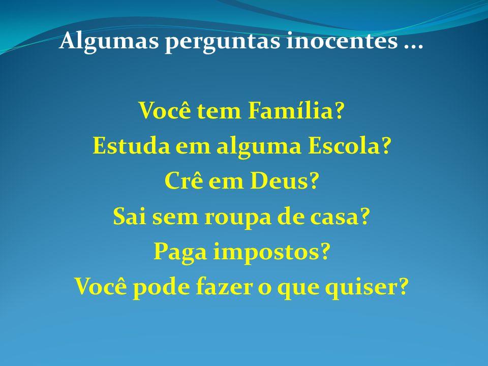 Algumas perguntas inocentes ... Você tem Família