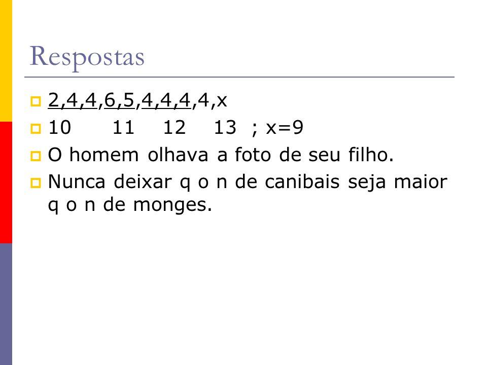 Respostas 2,4,4,6,5,4,4,4,4,x. 10 11 12 13 ; x=9. O homem olhava a foto de seu filho.