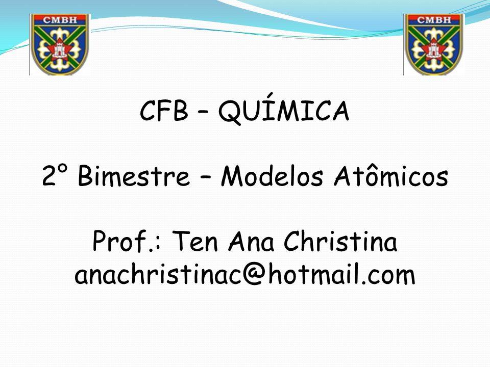 CFB – QUÍMICA 2° Bimestre – Modelos Atômicos Prof