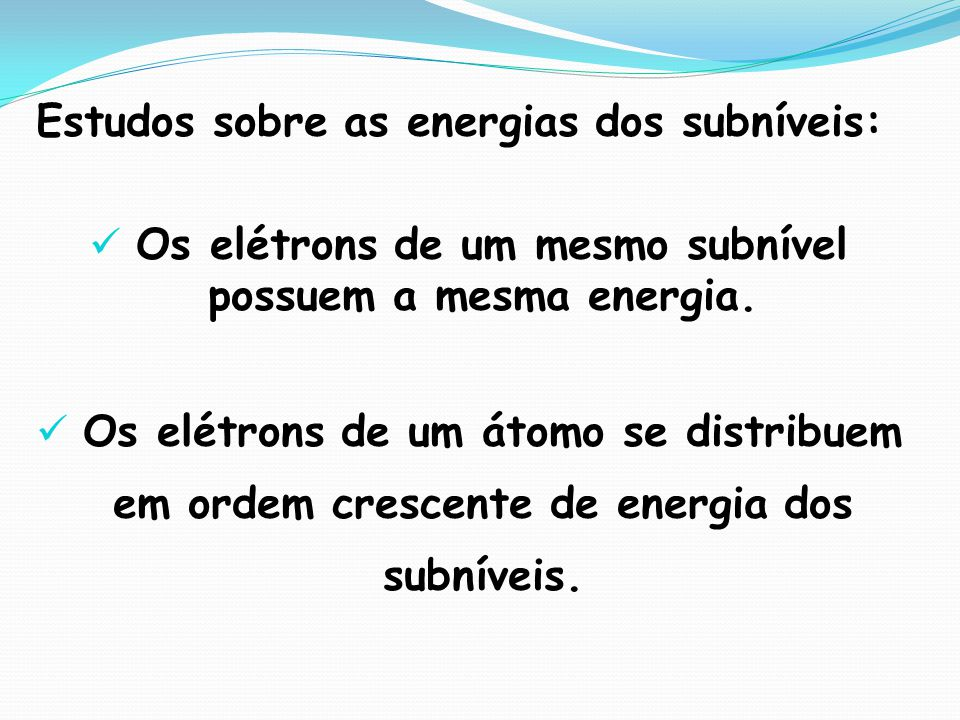 Os elétrons de um mesmo subnível possuem a mesma energia.