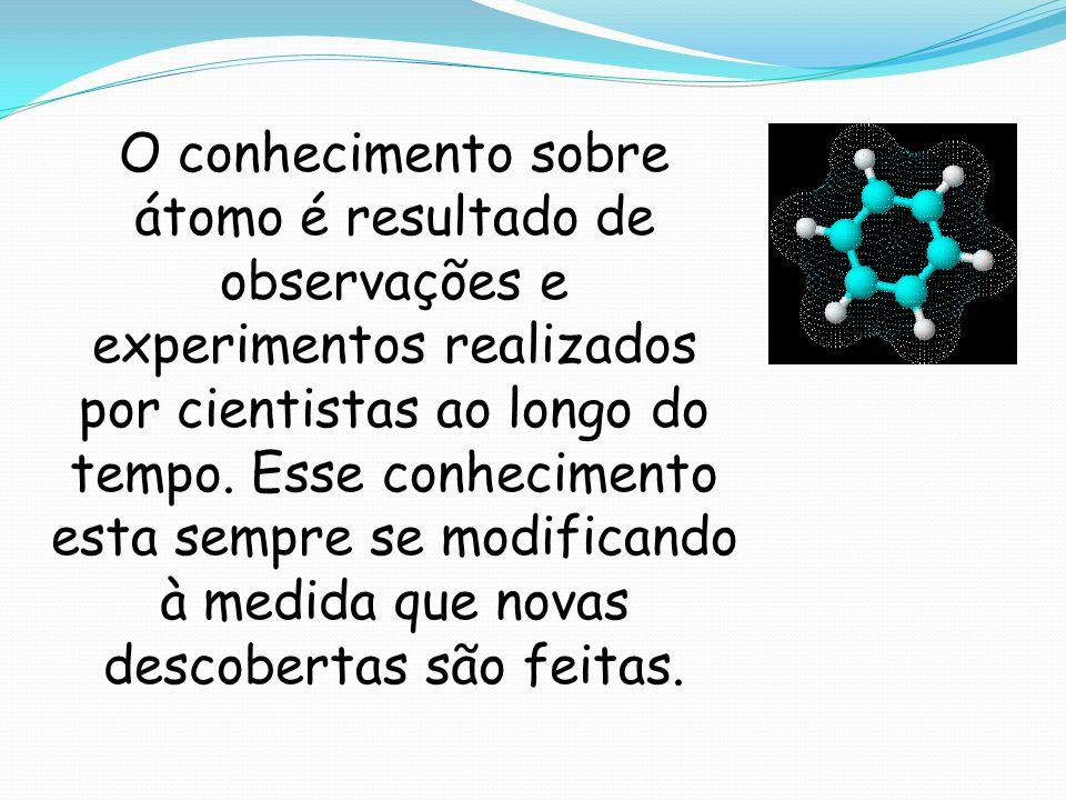 O conhecimento sobre átomo é resultado de observações e experimentos realizados por cientistas ao longo do tempo.