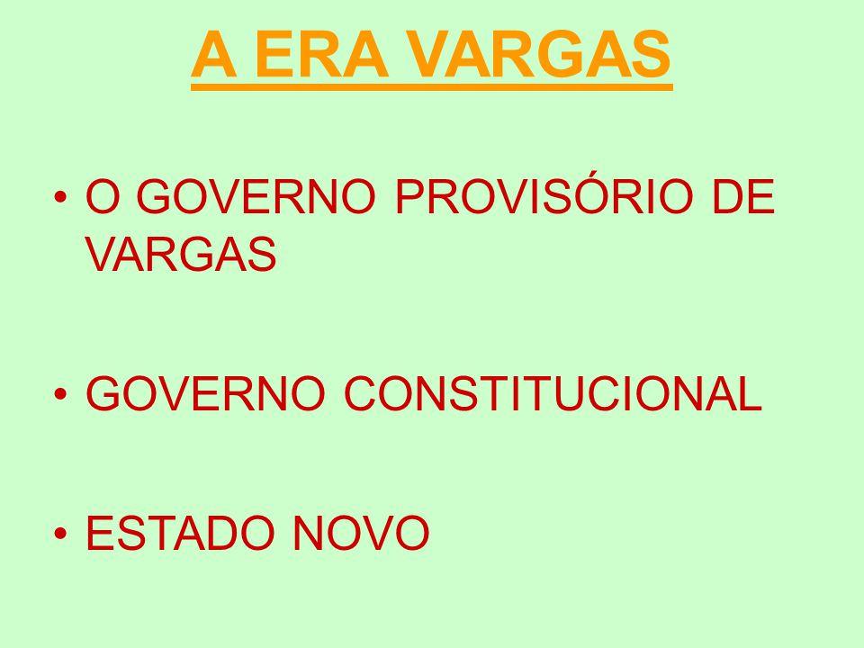 A ERA VARGAS O GOVERNO PROVISÓRIO DE VARGAS GOVERNO CONSTITUCIONAL