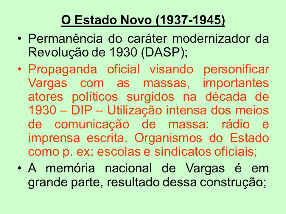O Estado Novo (1937-1945) Permanência do caráter modernizador da Revolução de 1930 (DASP);