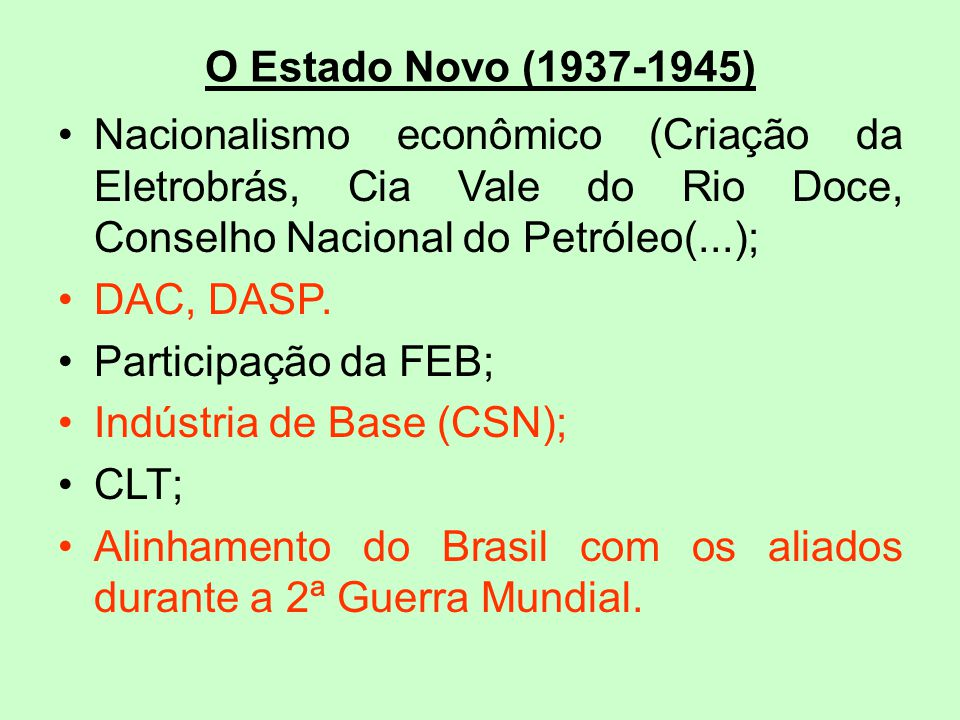O Estado Novo (1937-1945) Nacionalismo econômico (Criação da Eletrobrás, Cia Vale do Rio Doce, Conselho Nacional do Petróleo(...);