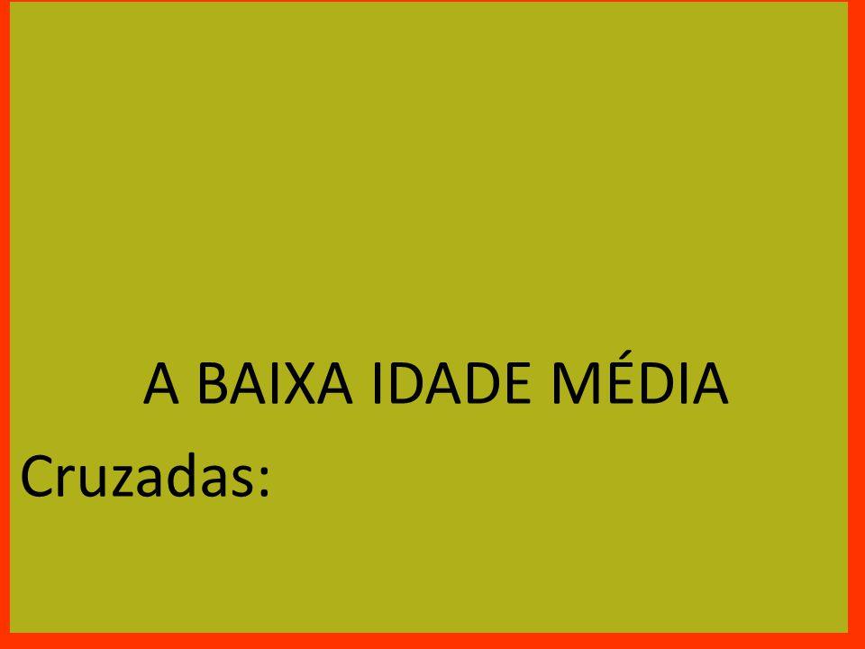 A BAIXA IDADE MÉDIA Cruzadas: