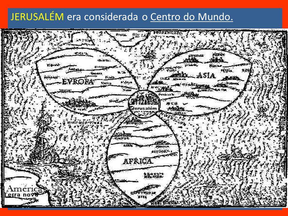 JERUSALÉM era considerada o Centro do Mundo.