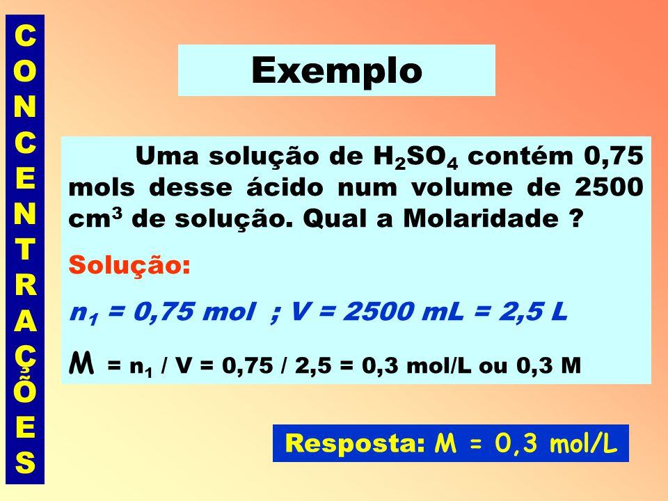 Exemplo CONCENTRAÇÕES M = n1 / V = 0,75 / 2,5 = 0,3 mol/L ou 0,3 M