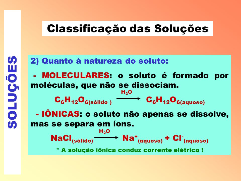 SOLUÇÕES Classificação das Soluções 2) Quanto à natureza do soluto: