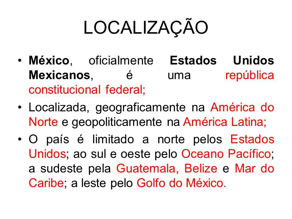 LOCALIZAÇÃO México, oficialmente Estados Unidos Mexicanos, é uma república constitucional federal;