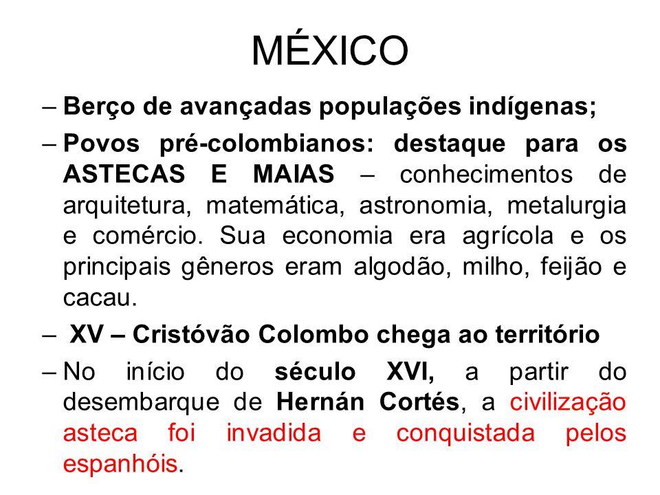 MÉXICO Berço de avançadas populações indígenas;