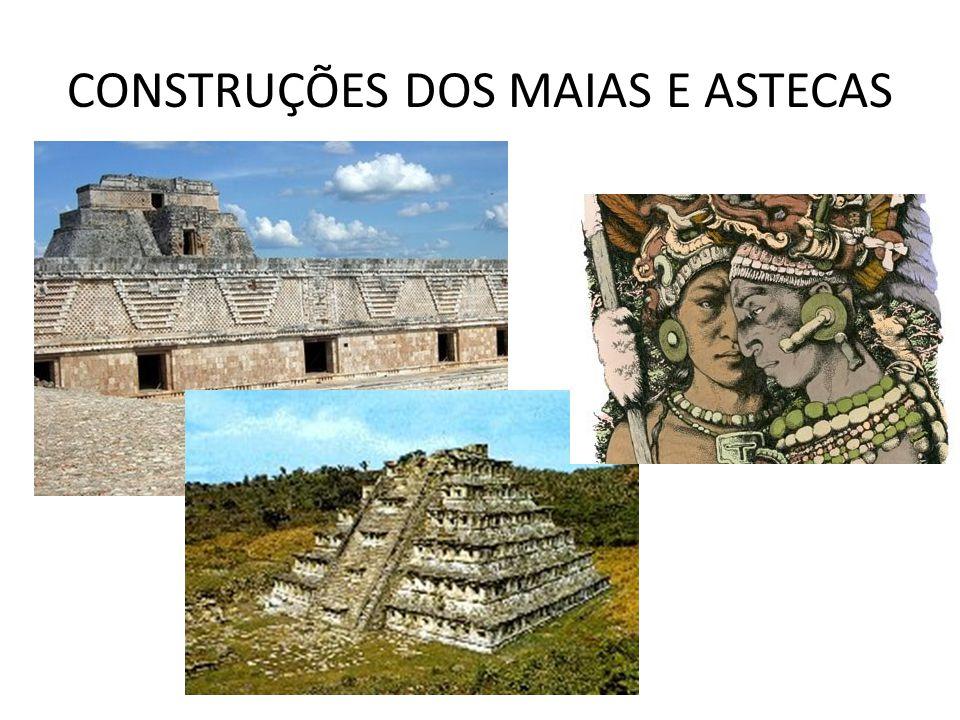 CONSTRUÇÕES DOS MAIAS E ASTECAS