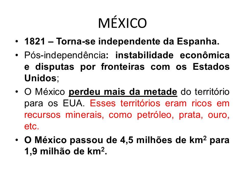 MÉXICO 1821 – Torna-se independente da Espanha.
