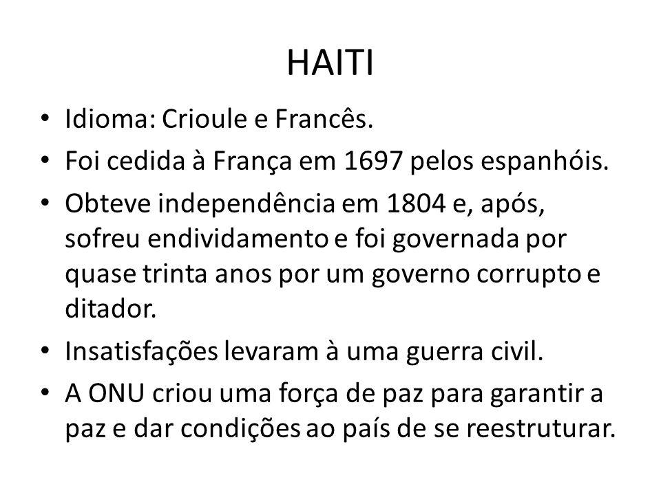 HAITI Idioma: Crioule e Francês.