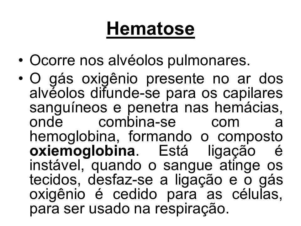 Hematose Ocorre nos alvéolos pulmonares.