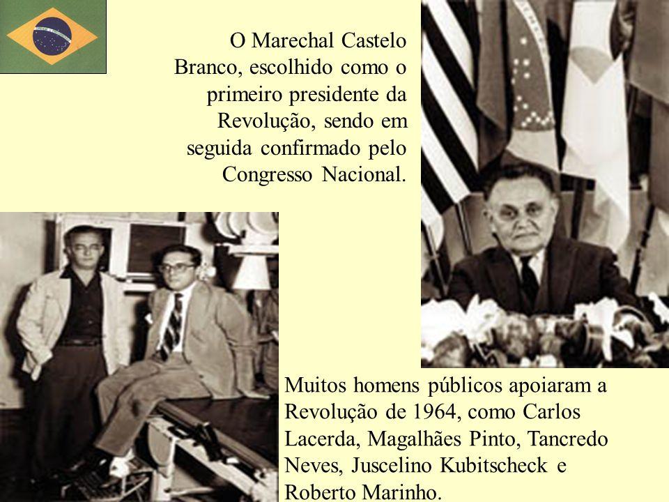 O Marechal Castelo Branco, escolhido como o primeiro presidente da Revolução, sendo em seguida confirmado pelo Congresso Nacional.