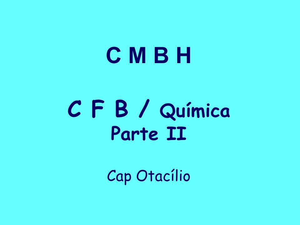 C M B H C F B / Química Parte II Cap Otacílio