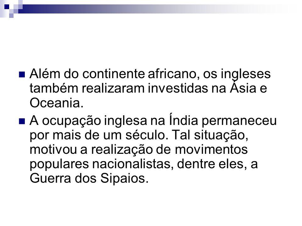 Além do continente africano, os ingleses também realizaram investidas na Ásia e Oceania.
