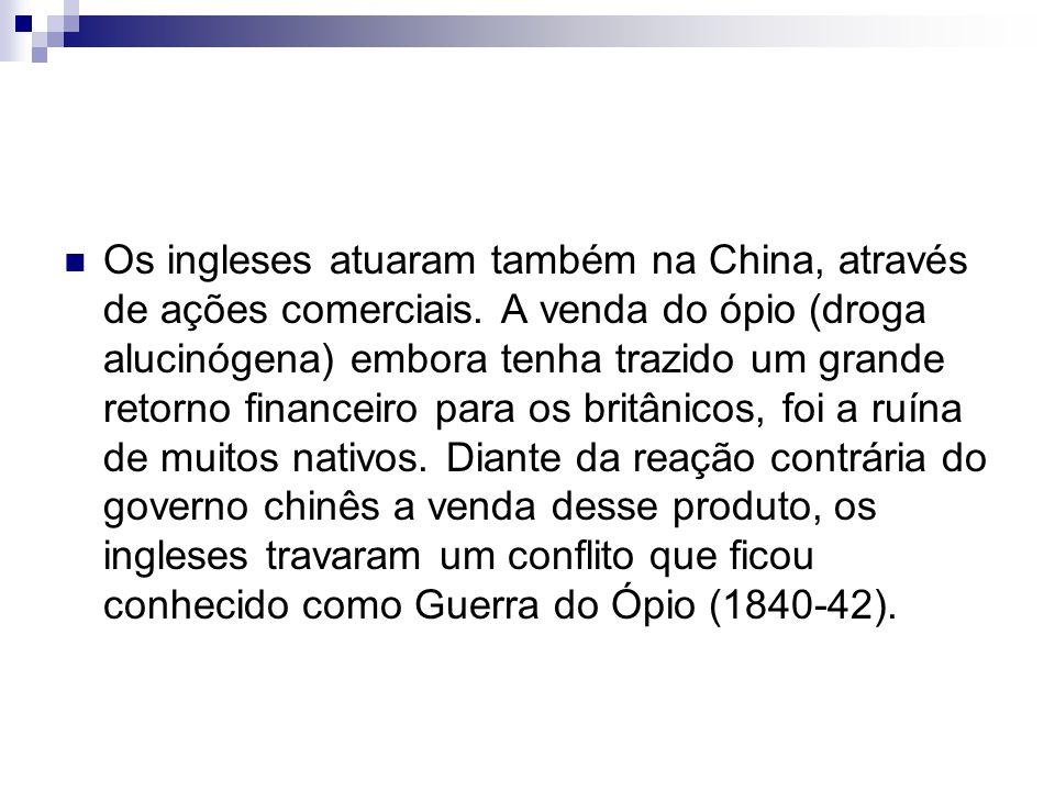 Os ingleses atuaram também na China, através de ações comerciais