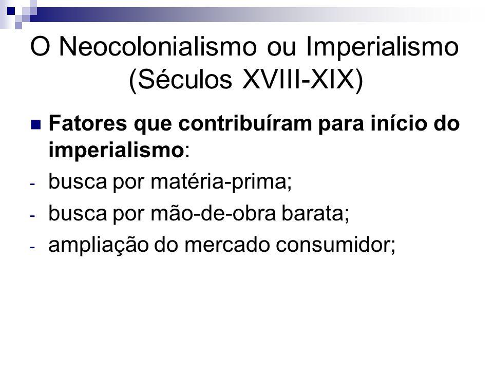 O Neocolonialismo ou Imperialismo (Séculos XVIII-XIX)