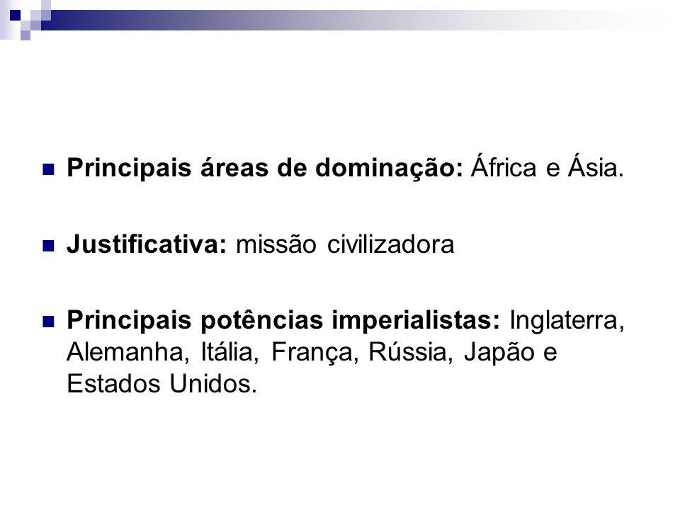 Principais áreas de dominação: África e Ásia.