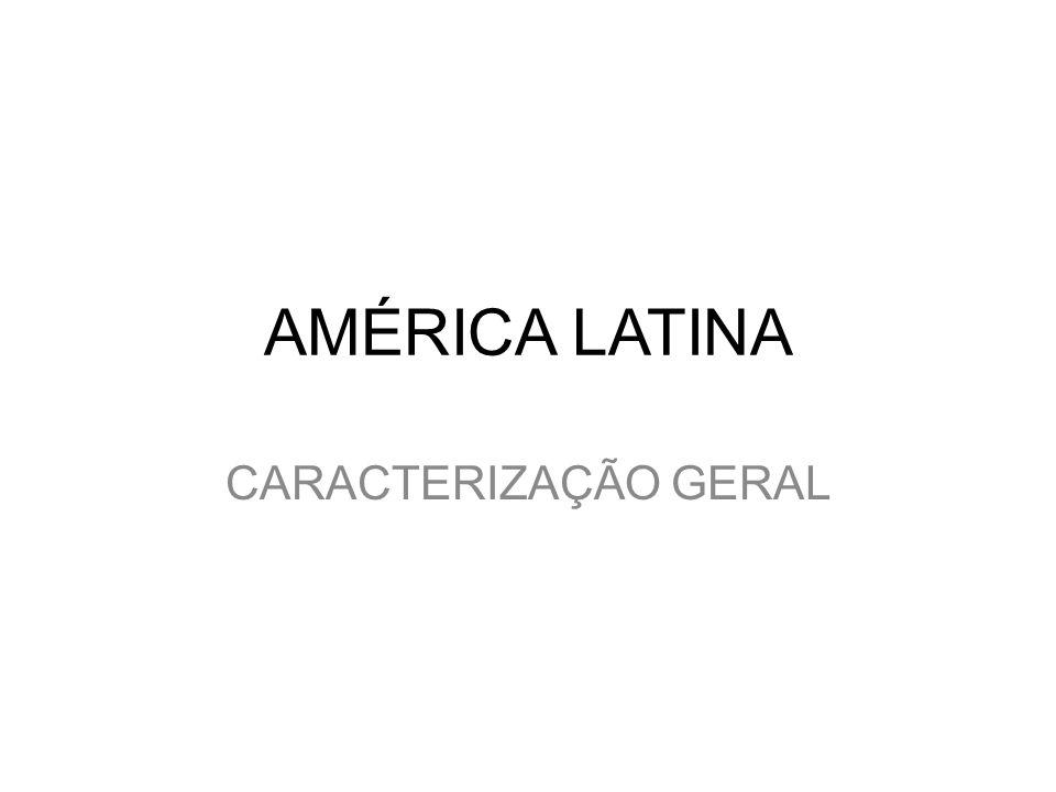 AMÉRICA LATINA CARACTERIZAÇÃO GERAL