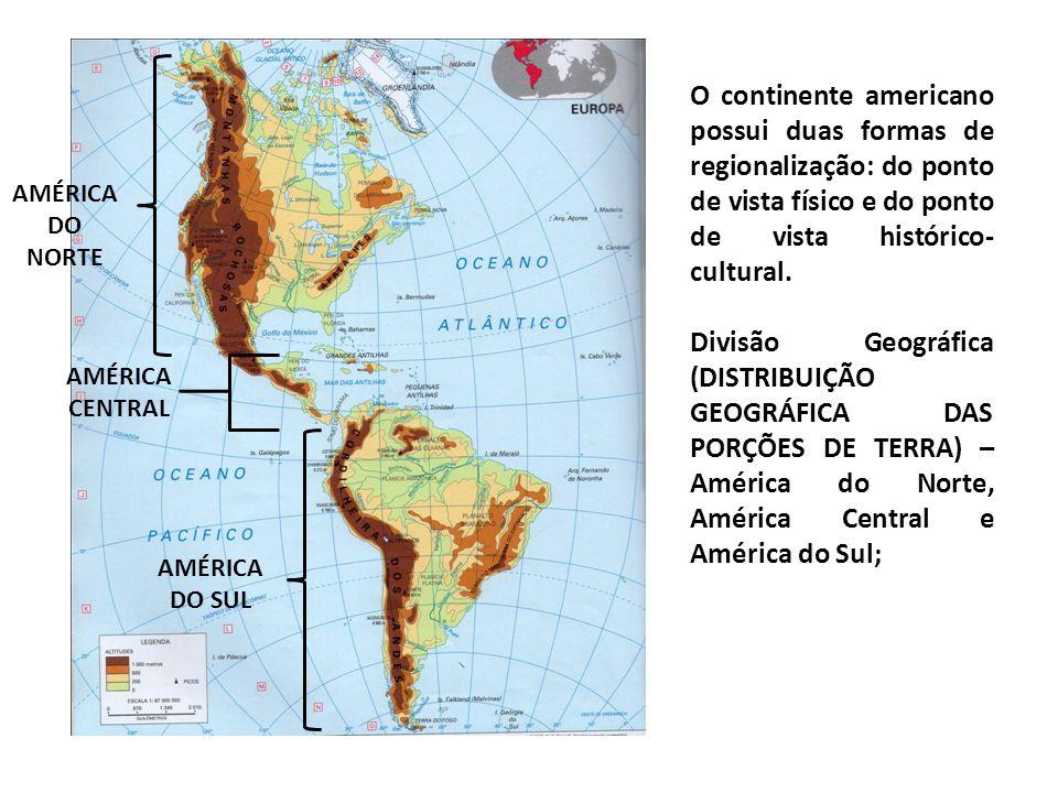 O continente americano possui duas formas de regionalização: do ponto de vista físico e do ponto de vista histórico-cultural.
