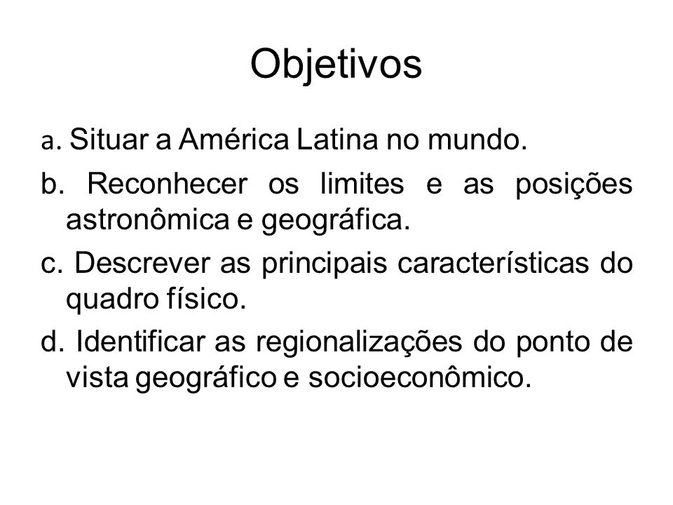 Objetivos a. Situar a América Latina no mundo.